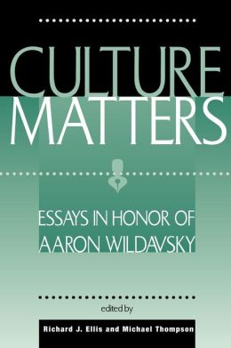 Culture Matters: Essays in Honor of Aaron Wildavsky