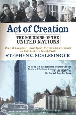 Act of Creation: The Founding of the United Nations: A Story of Superpowers, Secret Agents, Wartime Allies and Enemies, and Their Quest for a Peaceful World