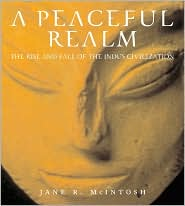 Peaceful Realm: The Rise and Fall of the Indus Civilization