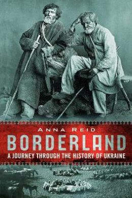 Borderland : Journey Through The History Of The Ukraine