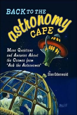 Back to the Astronomy Cafe: More Questions and Answers about the Cosmos from