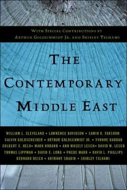 The Contemporary Middle East: With Special Contributions by Arthur Goldschmidt Jr. and Shibley Telhami