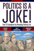 Book Cover Image. Title: Politics Is a Joke!:  How TV Comedians Are Remaking Political Life, Author: S. Robert Lichter