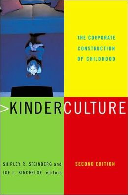Kinderculture: The Corporate Construction of Childhood