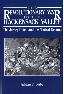 The Revolutionary War in the Hackensack Valley: The Jersey Dutch and the Neutral Ground, 1775-1783