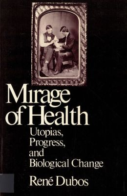 The Mirage of Health: Utopia, Progress, and Biological Change