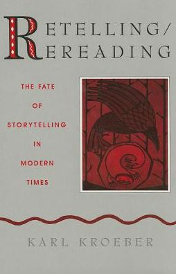 Retelling / Rereading: The Fate of Storytelling in Modern Times