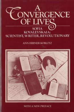 A Convergence of Lives: Sofia Kovalevskaia - Scientist, Writer, Revolutionary