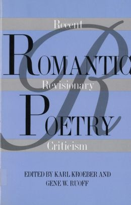Romantic Poetry: Recent Revisionary Criticism