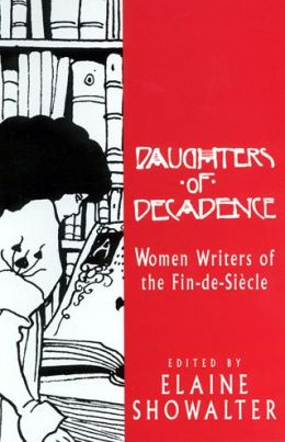 Daughters of Decadence: Women Writers of the Fin de SiTclF