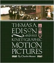 Thomas A. Edison and His Kinetographic Motion Pictures