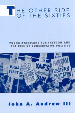 The Other Side of the Sixties: Young Americans for Freedom and the Rise of Conservative Politics