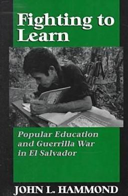 Fighting to Learn: Popular Education and Guerrilla War in El Salvador