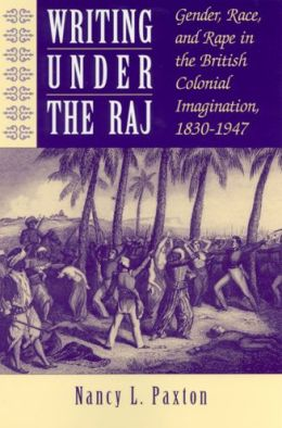 Writing under the Raj: Gender, Race, and Rape in the British Colonial Imagination, 1830-1947