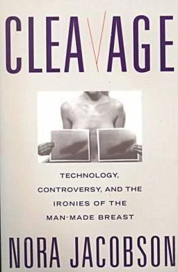 Cleavage: Technology, Controversy, and the Ironies of the Man-Made Breast