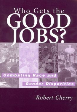 Who Gets the Good Jobs?: Combatting Race and Gender Disparities
