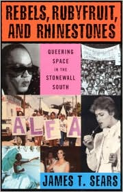 Rebels, Rubyfruit, and Rhinestones: Queering Space in the Stonewall South