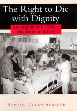 The Right to Die with Dignity: An Argument in Ethics, Medicine, and Law