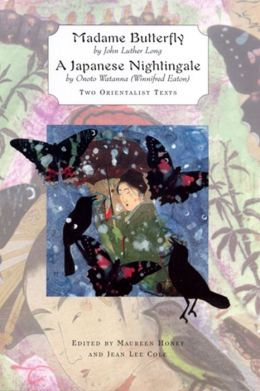 'Madame Butterfly' and 'A Japanese Nightingale': Two Orientalist Texts by John Luther Long and Winnifred Eaton