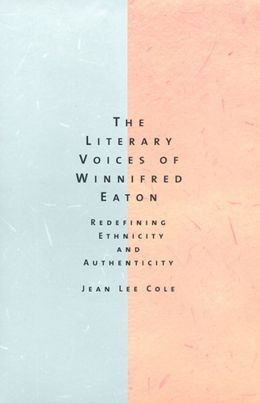 The Literary Voices of Winnifred Eaton: Redefining Ethnicity and Authenticity