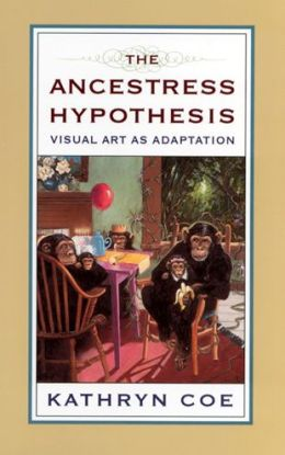 The Ancestress Hypothesis: Visual Art as Adaptation