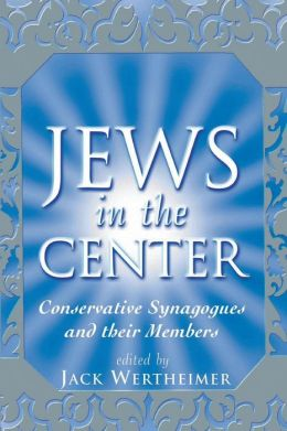 Jews in the Center: Conservative Synagogues and Their Members