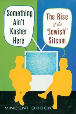 Something Ain't Kosher Here: The Rise of the 'Jewish' Sitcom