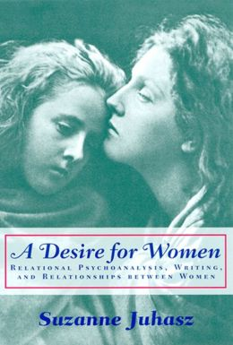 A Desire for Women: Relational Psychoanalysis, Writing, and Relationships between Women