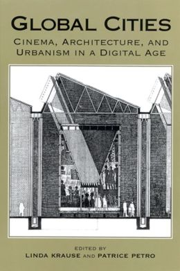 Global Cities: Cinema, Architecture, and Urbanism in a Digital Age