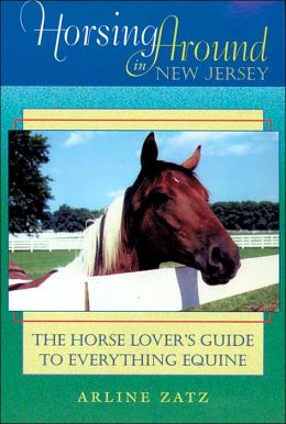 Horsing Around in New Jersey: The Horse Lover's Guide to Everything Equine
