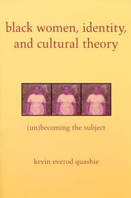 Black Women, Identity, and Cultural Theory: (Un)Becoming the Subject
