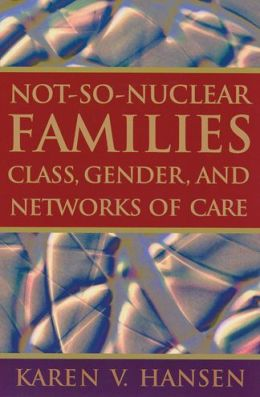 Not-So-Nuclear Families: Class, Gender, and Networks of Care