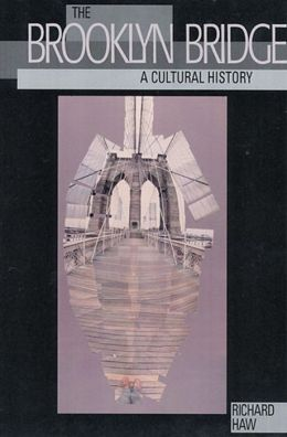 The Brooklyn Bridge: A Cultural History