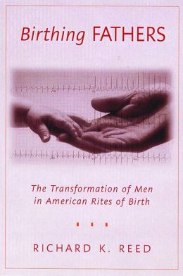 Birthing Fathers: The Transformation of Men in American Rites of Birth