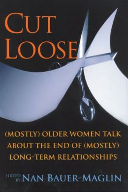 Cut Loose: (Mostly) Older Women on the End of their (Mostly) Long-Term Relationships