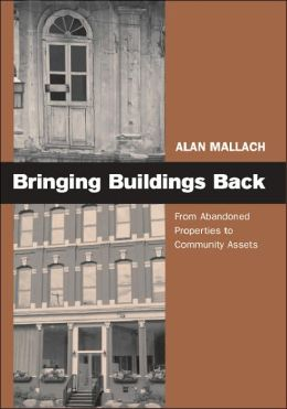 Bringing Buildings Back: From Abandoned Properties To Community Assets
