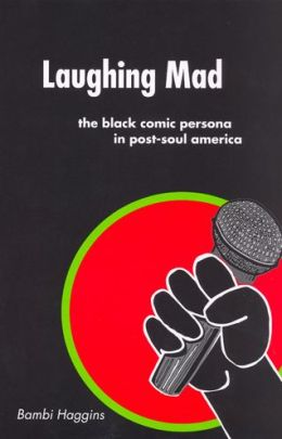 Laughing Mad: The Black Comic Persona in Post-Soul America