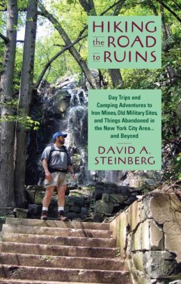 Hiking the Road to Ruins: Day Trips and Camping Adventures to Iron Mines, Old Military Sites, and Things Abandoned in the New
