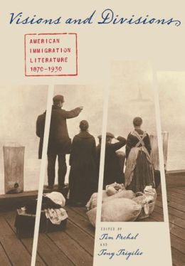 Visions and Divisions: American Immigration Literature, 1870-1930
