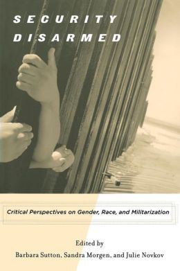 Security Disarmed: Critical Perspectives on Gender, Race, and Militarization