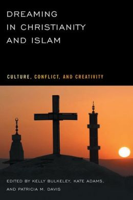 Dreaming in Christianity and Islam: Culture, Conflict, and Creativity