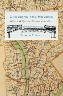 Crossing the Hudson: Historic Bridges and Tunnels of the River