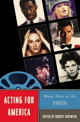 Acting for America: Movie Stars of the 1980s