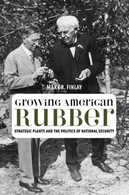 Growing American Rubber: Strategic Plants and the Politics of National Security