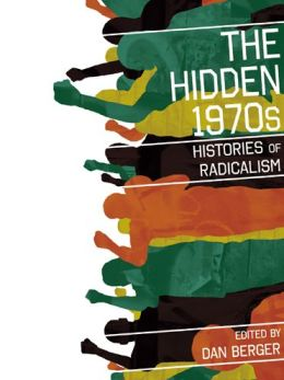 The Hidden 1970s: Histories of Radicalism