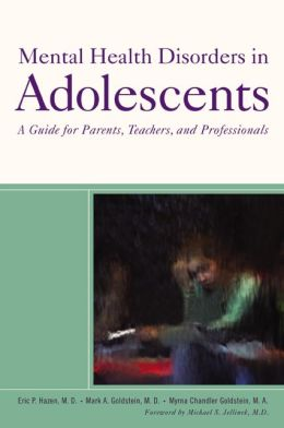 Mental Health Disorders in Adolescents: A Guide for Parents, Teachers, and Professionals