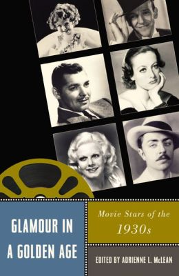 Glamour in a Golden Age: Movie Stars of the 1930s