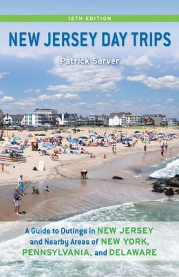 New Jersey Day Trips: A Guide to Outings in New Jersey and Nearby Areas of New York, Pennsylvania, and Delaware