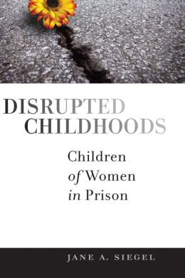 Disrupted Childhoods: Children of Women in Prison
