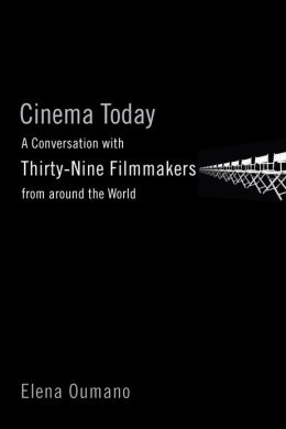 Cinema Today: A Conversation with Thirty-nine Filmmakers from around the World